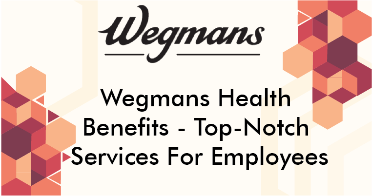 Wegmans Health Benefits - Top-Notch Services For Employees