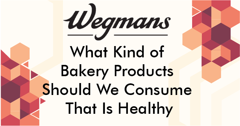 What Kind of Bakery Products Should We Consume That Is Healthy